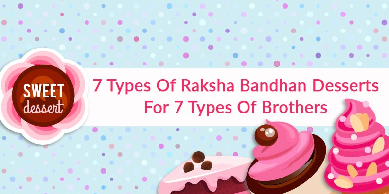7 Types Of Raksha Bandhan Desserts For 7 Types Of Brothers