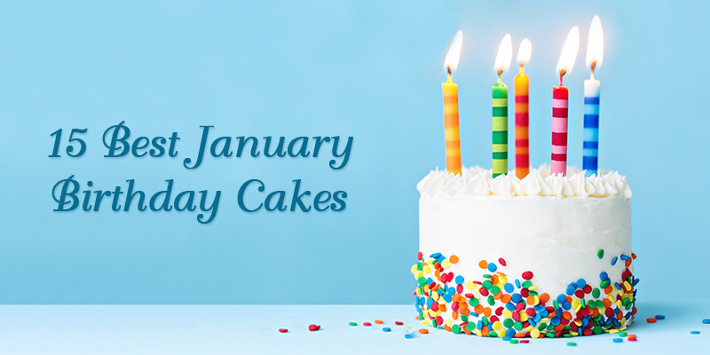 15 Best January Birthday Cakes Posted By Pallavi Saxena On 11 2019