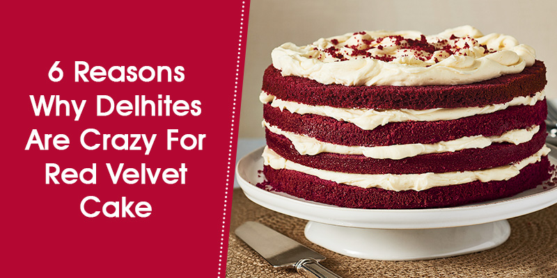 6 Reasons Why Delhites Are Crazy For Red Velvet Cake