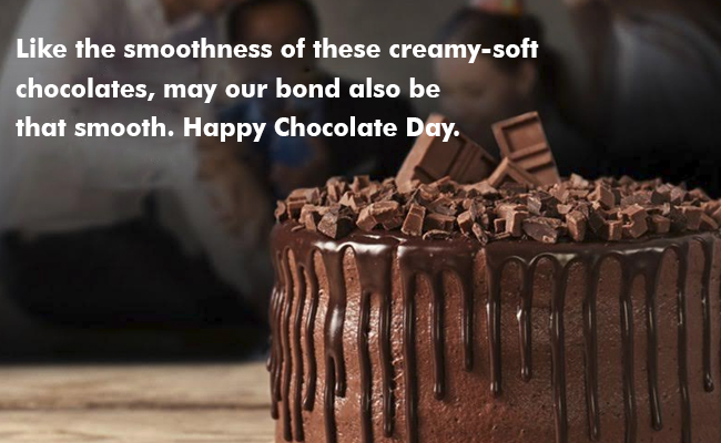 Like the smoothness of these creamy-soft chocolates, may our bond also be that smooth. Happy Chocolate Day.