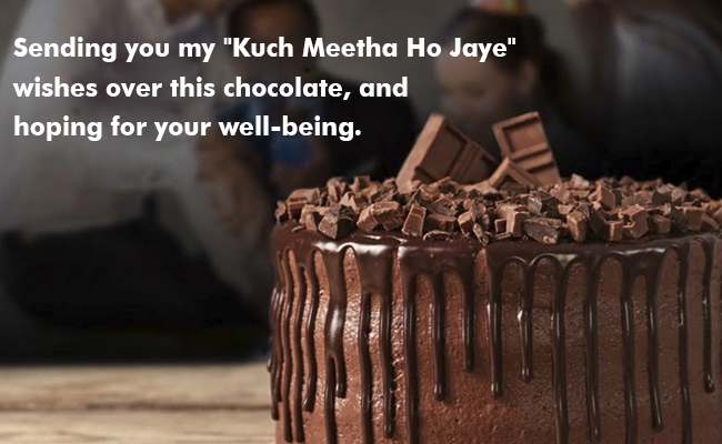 """Sending you my """"Kuch Meetha Ho Jaye"""" wishes over this chocolate, and hoping for your well-being."""