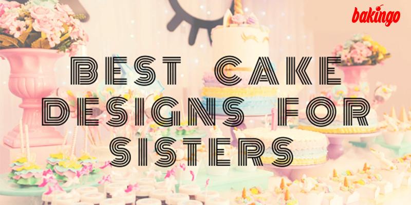 16 Best Cake Designs For Sister