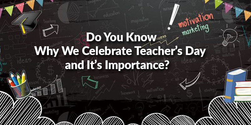 Why We Celebrate Teacher's Day