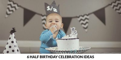 6 Half Birthday Celebration Ideas