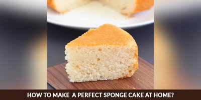 How To Make A Perfect Sponge Cake At Home?